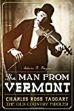 img - for The Man from Vermont:: Charles Ross Taggart Old Country Fiddler book / textbook / text book