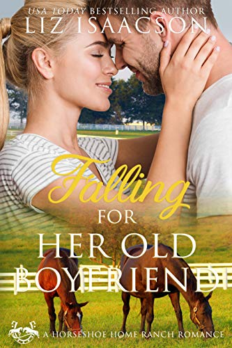 - Falling for Her Old Boyfriend (Horseshoe Home Ranch Romance Book 6)