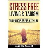 Stress Free Living & Taoism: Ten Principles For A Zen Life