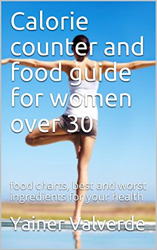 Calorie counter and food guide for women over 30: food charts, best and worst ingredients for your health