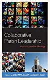 img - for Collaborative Parish Leadership: Contexts, Models, Theology book / textbook / text book