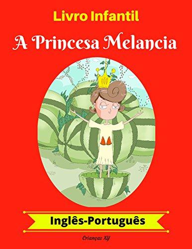 Livro Infantil: A Princesa Melancia (Inglês-Português) (Inglês-Português Livro Infantil Bilíngue 1)