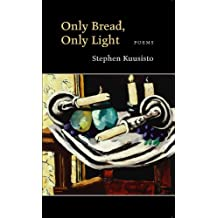 Only Bread, Only Light: Poems