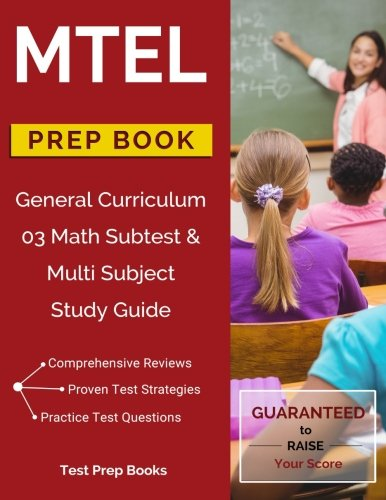 MTEL General Curriculum 03 Math Subtest & Multi Subject Study Guide Prep Book