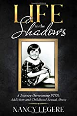 Life in the Shadows: A Journey Overcoming PTSD, Addiction And Childhood Sexual Abuse Paperback
