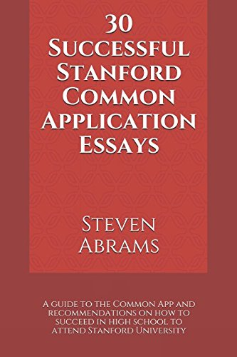 30 Successful Stanford Common Application Essays  A Guide To The Common App And Recommendations On How To Succeed In High School To Attend Stanford University