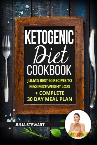 Books : Ketogenic Diet Cookbook: Julia's Best 60 Recipes To Maximize Weight Loss + 30 Day Meal Plan