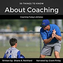 50 Things to Know About Coaching: Coaching Today's Athletes Audiobook by Shane A. Reinhard, 50 Things To Know Narrated by Grant Finley