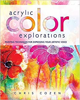 Acrylic Color Explorations: Painting Techniques for Expressing Your ...