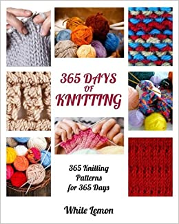 Knitting 365 Days Of Knitting 365 Knitting Patterns For 365 Days