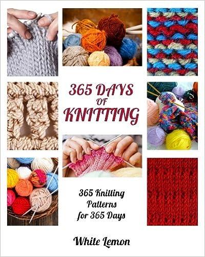 Knitting 365 Days Of Knitting 365 Knitting Patterns For 365 Days
