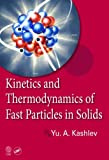 Kinetics and Thermodynamics of Fast Particles in Solids, Yurii Kashlev, 1466580097