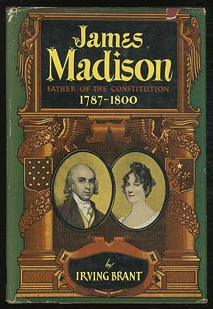 James Madison: Father of the constitution, 1787-1800