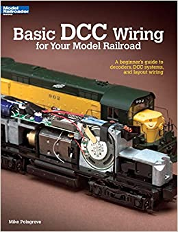 basic dcc wiring for your model railroad: a beginner's guide to decoders,  dcc systems, and layout wiring: mike polsgrove: 8601406507364: amazon.com:  books  amazon.com