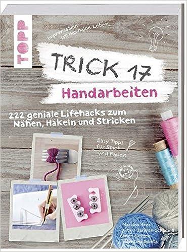 Trick 17 - Handarbeiten: 222 geniale Lifehacks zum Nähen, Häkeln und ...
