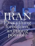 Iran: Everything Forbidden, Anything Possible