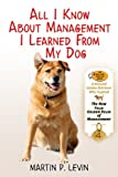 All I Know about Management I Learned from My Dog, Martin P. Levin and Jennny McCarthy, 1616083247