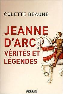 Jeanne d'Arc : Vérités et légendes par Beaune