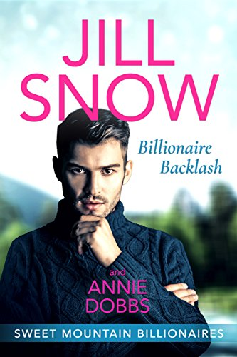 Billionaire Backlash (Sweet Mountain Billionaires Book 2)