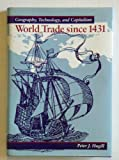 World Trade since 1431 : Geography, Technology, and Capitalism, Hugill, Peter J., 0801842417