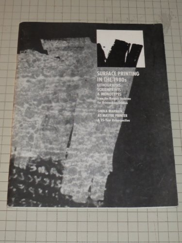 Surface Printing in the 1980s: Lithographs, Screenprints & Monotypes from the Rutgers Archives for Printmaking Studios / Sheila Marbain as Master Printer: A 25-Year Retrospective