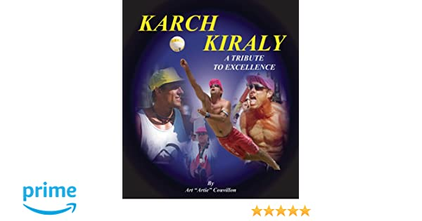 karch kiraly a tribute to excellence art artie couvillon infoguides wwwvolleyballbooksnet 9780938329114 amazoncom books