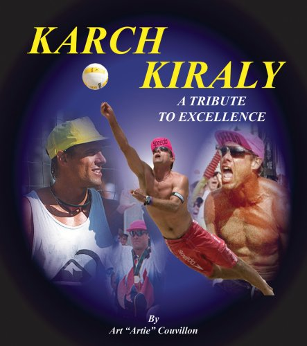 Karch Kiraly: A Tribute To Excellence (Karch Kiraly Volleyball)