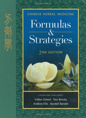 (Chinese Herbal Medicine: Formulas & Strategies (2nd Ed.))