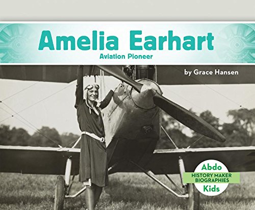 Amelia Earhart: Aviation Pioneer (History Maker Biographies Set 2)