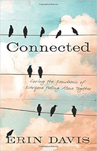 Connected curing the pandemic of everyone feeling alone together connected curing the pandemic of everyone feeling alone together erin davis 9781433682582 amazon books fandeluxe Images