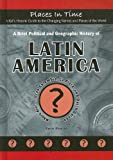 img - for A Brief Political and Geographic History of Latin America: Where Are Gran Colombia, La Plata, and Dutch Guiana? (Places in Time/a Kid's Historic Guide ... the World) (Places in Time (Mitchell Lane)) book / textbook / text book