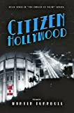Citizen Hollywood: A Novel of Golden-Era Hollywood (Hollywood's Garden of Allah Novels Book 3)