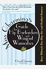 Miss Charming's Guide for Hip Bartenders and Wayout Wannabes: Your Ultimate One-Stop Bar and Cocktail Resource Paperback