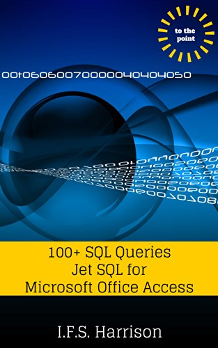100+ SQL Queries: Jet SQL for Microsoft Office Access (To The Point Book 8)
