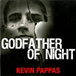 Godfather of Night: A Greek Mafia Father, a Drug Runner Son, and an Unexpected Shot at Redemption   Kevin Pappas,Stephan Talty