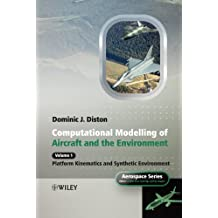 Computational Modelling and Simulation of Aircraft and the Environment, Volume 1: Platform Kinematics and Synthetic Environment (Aerospace Series)