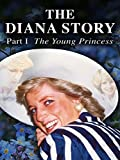 The Diana Story: Part I: The Young Princess