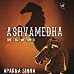 Ashvamedha: The Game of Power | Aparna Sinha