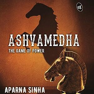 Ashvamedha: The Game of Power Audiobook