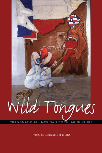 Wild Tongues: Transnational Mexican Popular Culture (Chicana Matters)