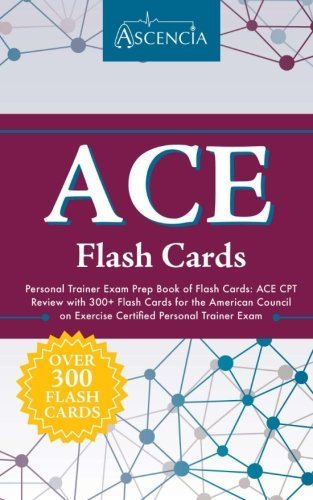 ACE Personal Trainer Exam Prep Book of Flash Cards: ACE CPT Review with 300+ Flash Cards for the American Council on Exercise Certified Personal Trainer - Aces Card
