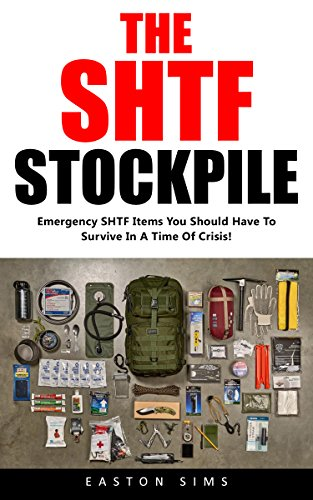 The SHTF Stockpile : Emergency SHTF Items You Should Have To Survive In A Time Of Crisis! by [Sims, Easton ]
