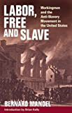 Labor, Free and Slave : Workingmen and the Anti-Slavery Movement in the United States, Mandel, Bernard, 0252074289