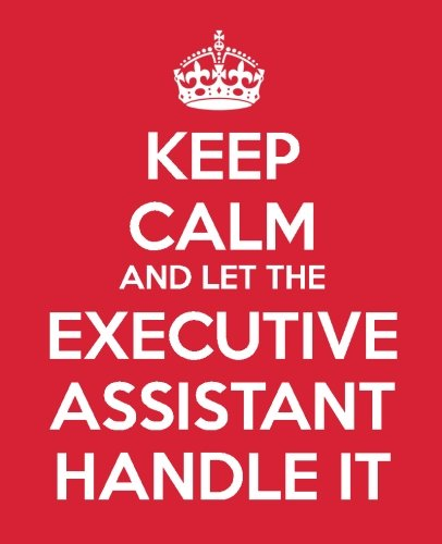 Keep Calm And Let The Executive Assistant Handle It: The Ultimate Assistant Gift - Book | Journal | Notebook | To Do List | Quote Book (Administrative Professional Appreciation) (Volume 5)