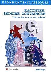 Raconter, séduire, convaincre : Lettres des XVIIe et XVIIIe siècles
