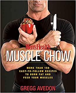 Men's Health Muscle Chow: More Than 150 Easy-to-Follow Recipes to Burn Fat  and Feed Your Muscles: Gregg Avedon: 9781594865480: Amazon.com: Books