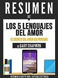 resumen de los 5 lenguajes del amor el secreto del amor que perdura de gary chapman spanish edition