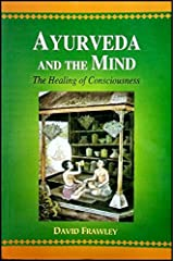 Ayurveda and the Mind: The Healing of Consciousness Paperback