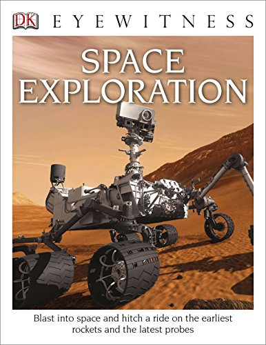 - DK Eyewitness Books: Space Exploration: Blast into Space and Hitch a Ride on the Earliest Rockets and the Latest Probes