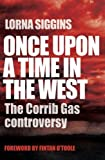 Once Upon a Time in the West: The Corrib Gas Controversy by Lorna Siggins (2010-09-30)